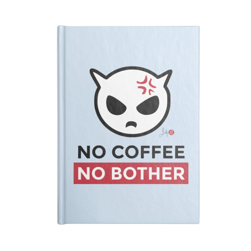 No Coffee, No Bother Accessories Blank Journal Notebook by Designs by Billy Wan