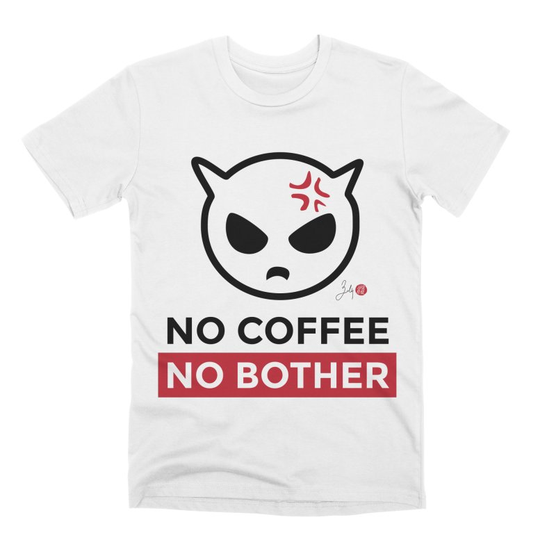 No Coffee, No Bother Men's Premium T-Shirt by Designs by Billy Wan