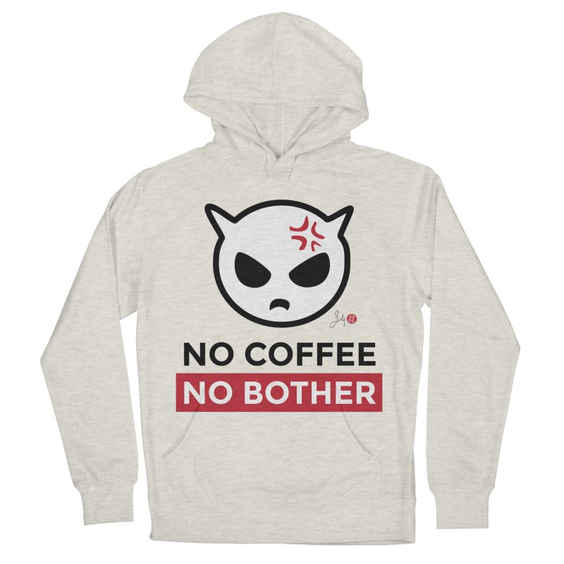 No Coffee, No Bother Women's French Terry Pullover Hoody by Designs by Billy Wan