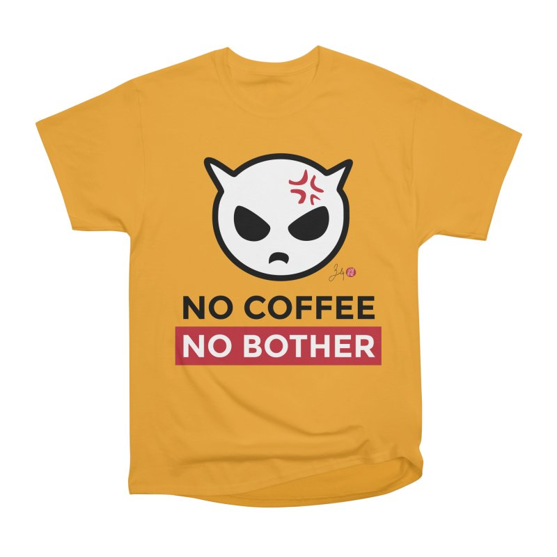 No Coffee, No Bother Women's Heavyweight Unisex T-Shirt by Designs by Billy Wan