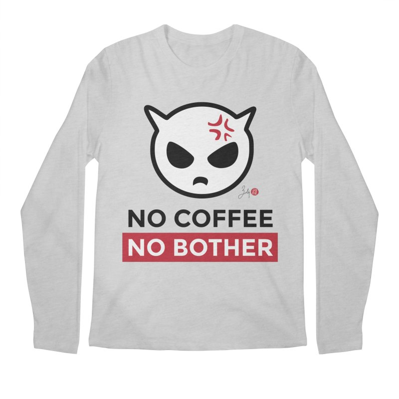 No Coffee, No Bother Men's Regular Longsleeve T-Shirt by Designs by Billy Wan