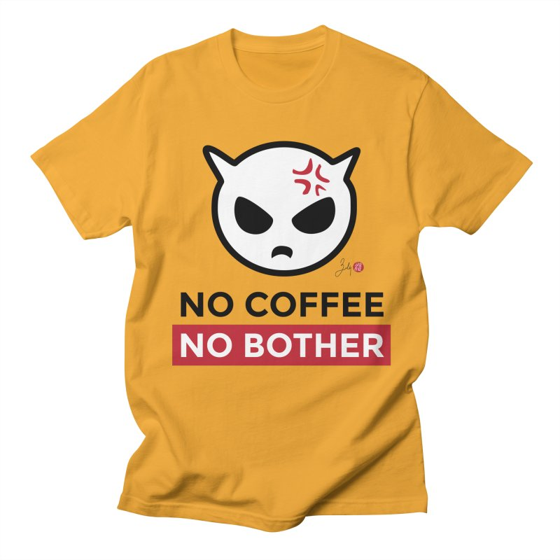 No Coffee, No Bother Women's Regular Unisex T-Shirt by Designs by Billy Wan