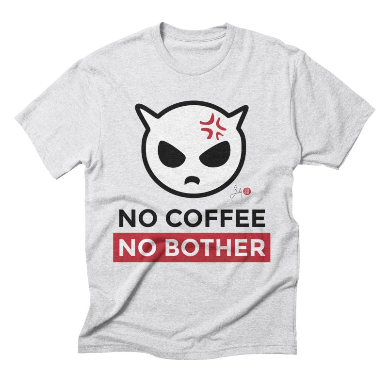 No Coffee, No Bother Men's Triblend T-Shirt by Designs by Billy Wan