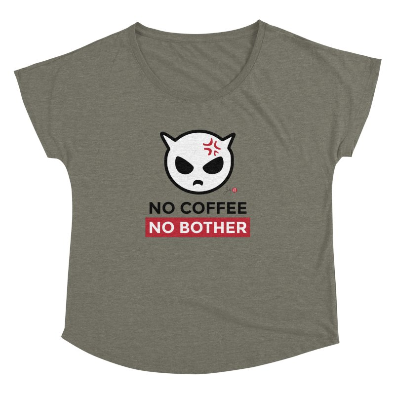 No Coffee, No Bother Women's Dolman Scoop Neck by Designs by Billy Wan