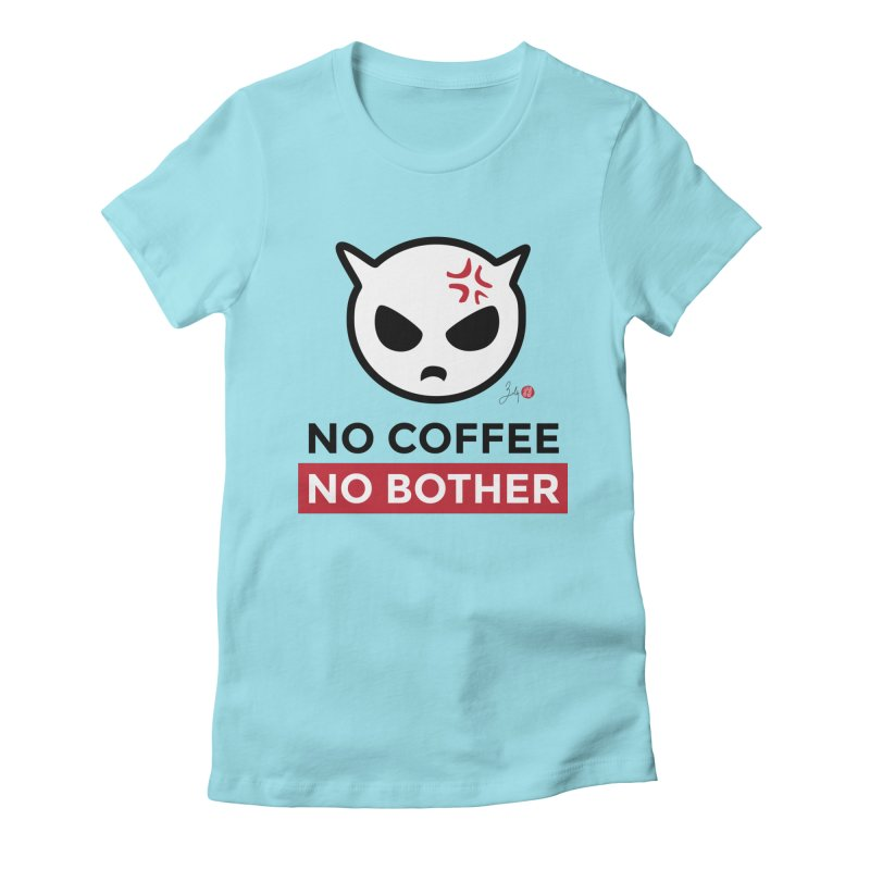 No Coffee, No Bother Women's Fitted T-Shirt by Designs by Billy Wan