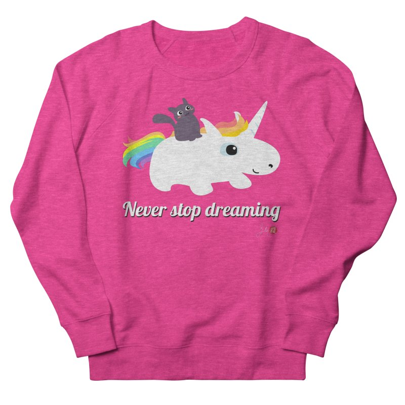 Never Stop Dreaming Women's French Terry Sweatshirt by Designs by Billy Wan