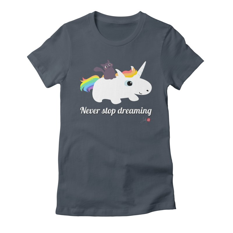 Never Stop Dreaming Women's T-Shirt by Designs by Billy Wan