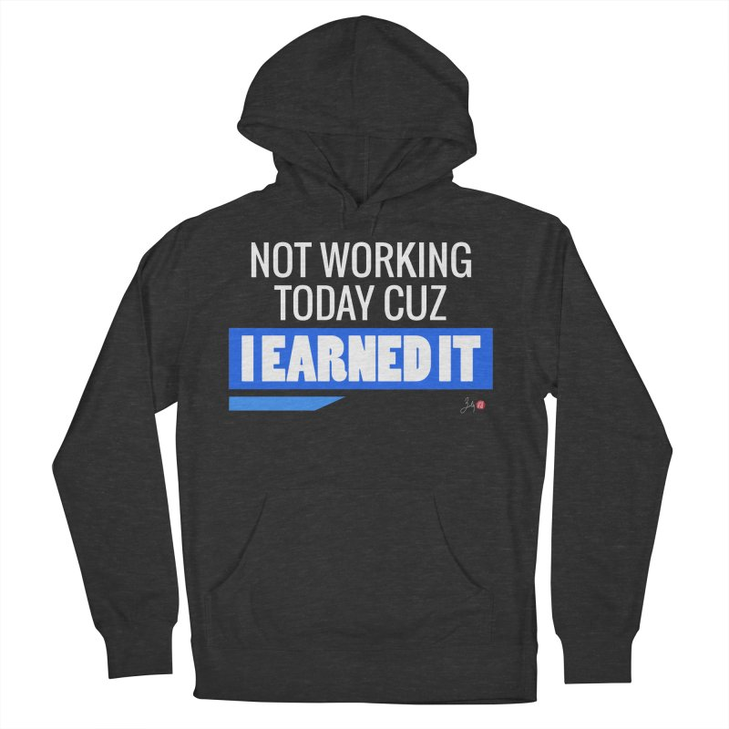 Not Working Today Cuz I Earned It Women's French Terry Pullover Hoody by Designs by Billy Wan