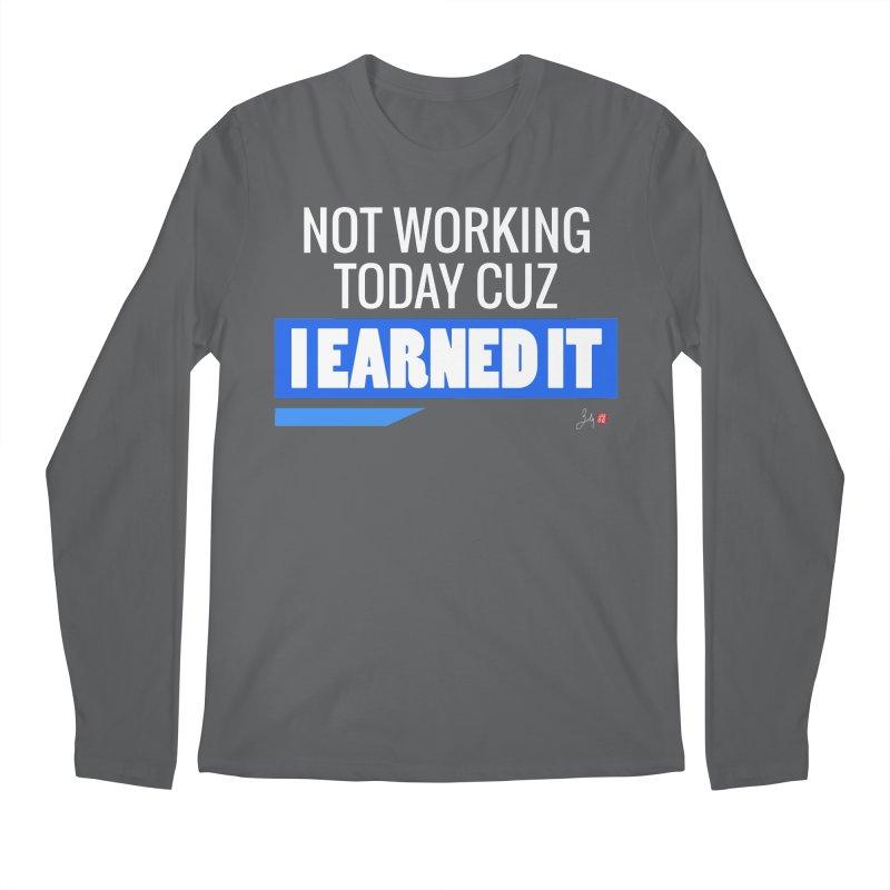 Not Working Today Cuz I Earned It Men's Regular Longsleeve T-Shirt by Designs by Billy Wan