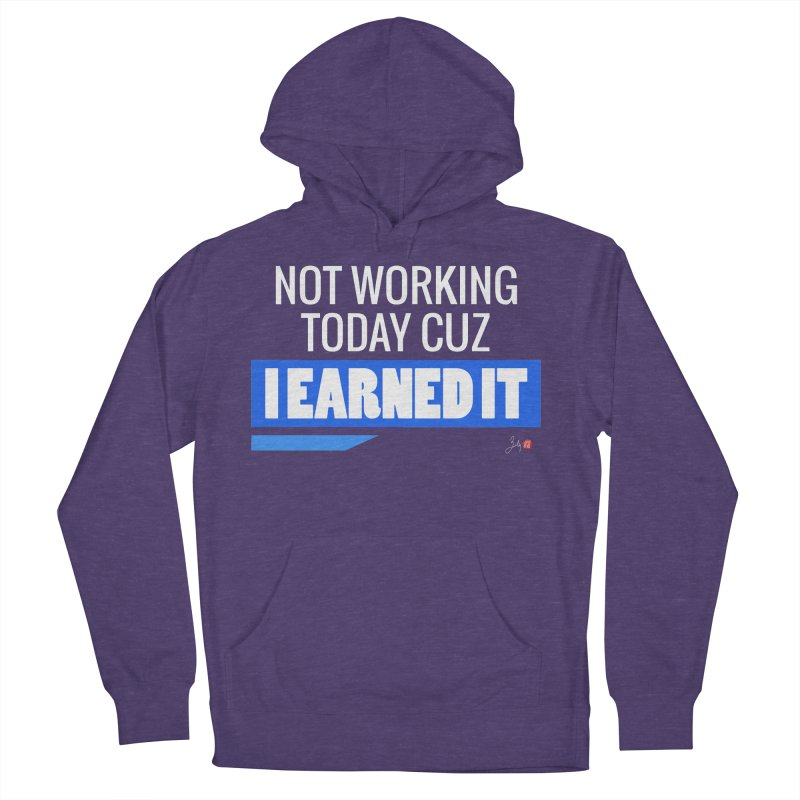 Not Working Today Cuz I Earned It Men's French Terry Pullover Hoody by Designs by Billy Wan