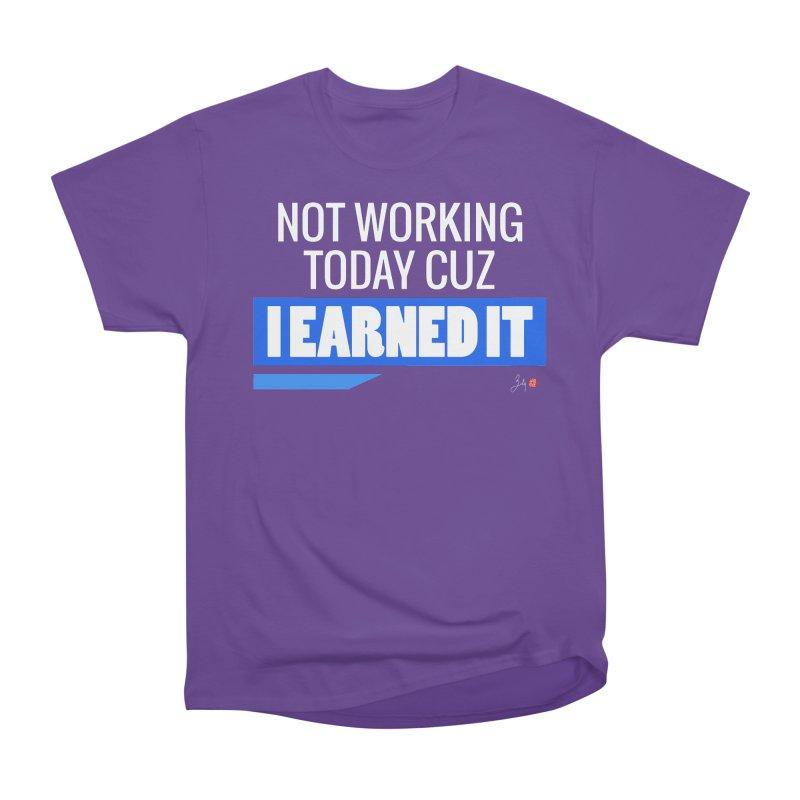 Not Working Today Cuz I Earned It Women's Heavyweight Unisex T-Shirt by Designs by Billy Wan