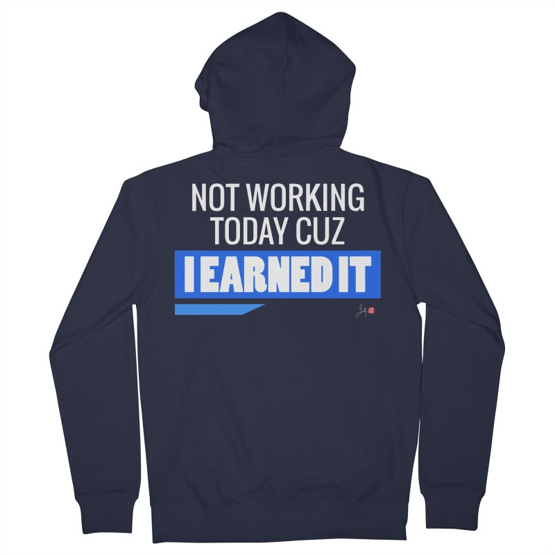 Not Working Today Cuz I Earned It Men's French Terry Zip-Up Hoody by Designs by Billy Wan