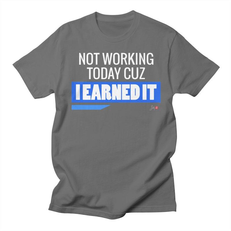 Not Working Today Cuz I Earned It Women's Regular Unisex T-Shirt by Designs by Billy Wan