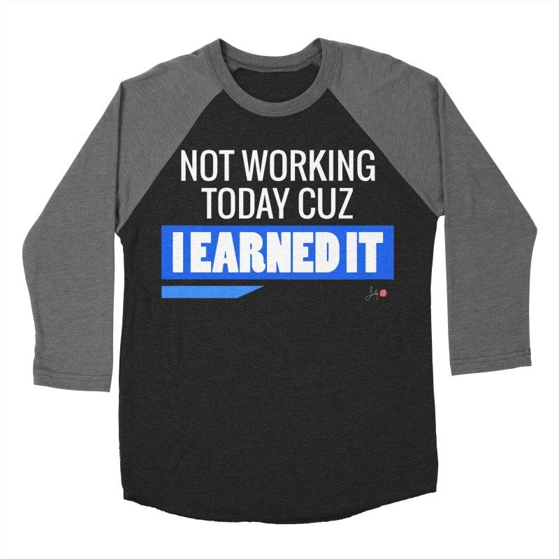 Not Working Today Cuz I Earned It Women's Baseball Triblend Longsleeve T-Shirt by Designs by Billy Wan