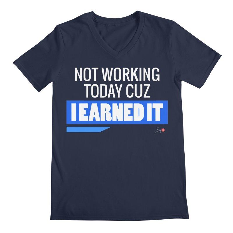 Not Working Today Cuz I Earned It Men's Regular V-Neck by Designs by Billy Wan