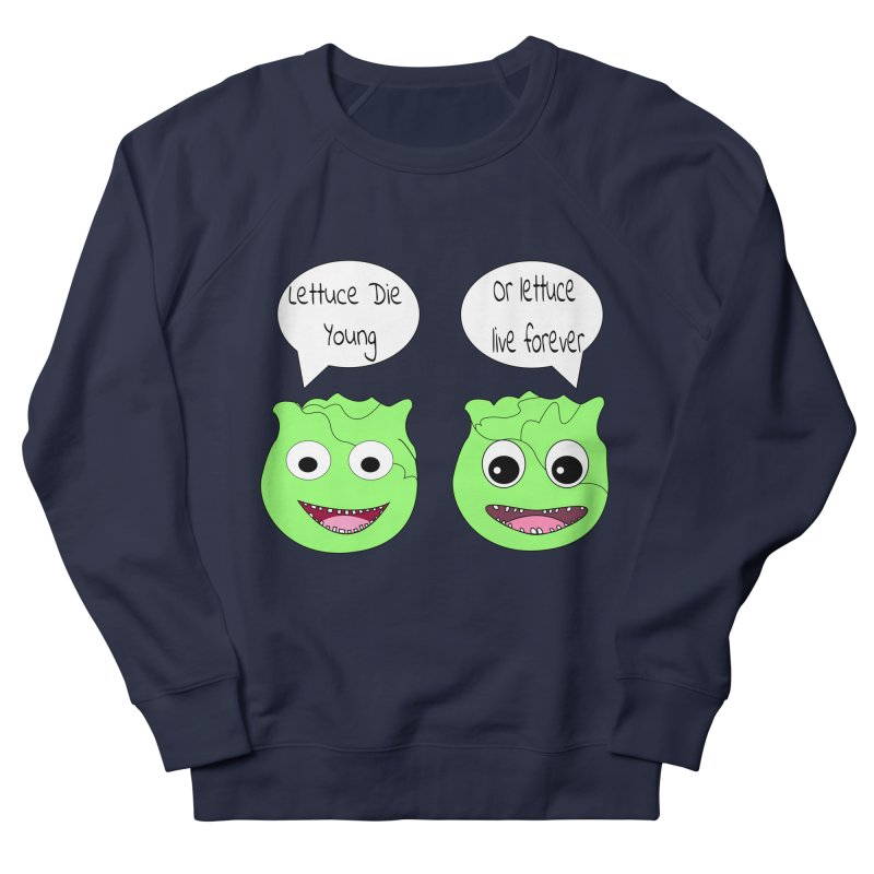 Forever Lettuce (Misheard Song Lyric)  Men's French Terry Sweatshirt by Birchmark