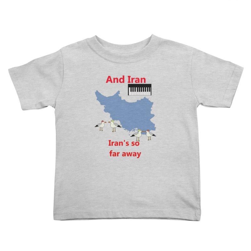 Misheard Song Lyric - IRAN Kids Toddler T-Shirt by Birchmark