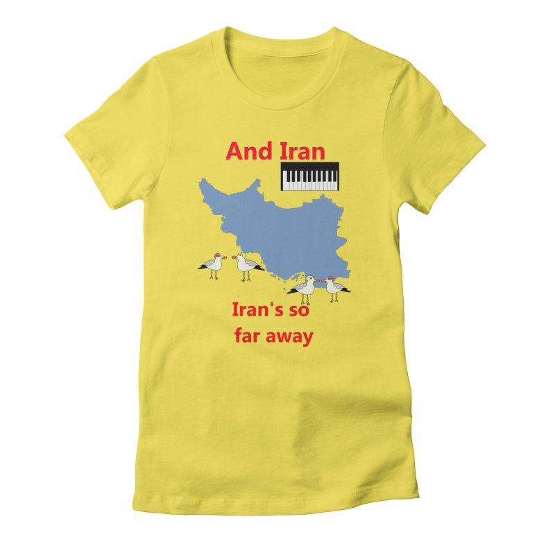 Misheard Song Lyric - IRAN Women's T-Shirt by Birchmark
