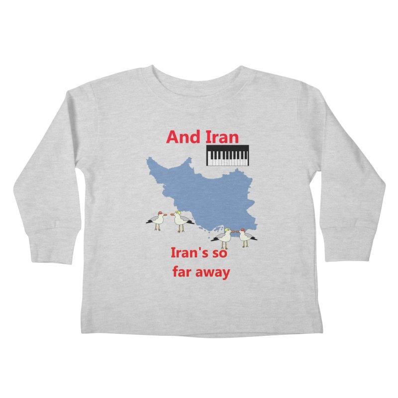 Misheard Song Lyric - IRAN Kids Toddler Longsleeve T-Shirt by Birchmark
