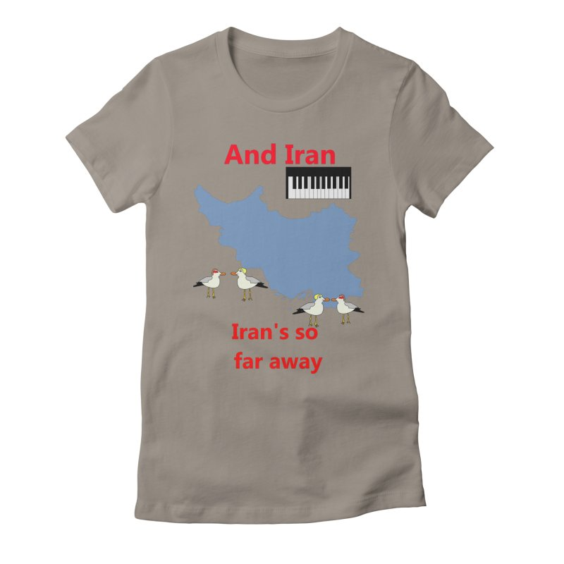 Misheard Song Lyric - IRAN Women's Fitted T-Shirt by Birchmark