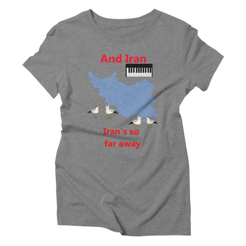 Misheard Song Lyric - IRAN Women's Triblend T-Shirt by Birchmark