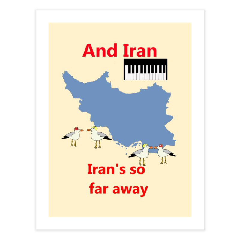 Misheard Song Lyric - IRAN Home Fine Art Print by Birchmark