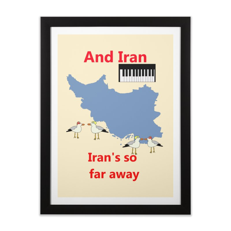 Misheard Song Lyric - IRAN Home Framed Fine Art Print by Birchmark