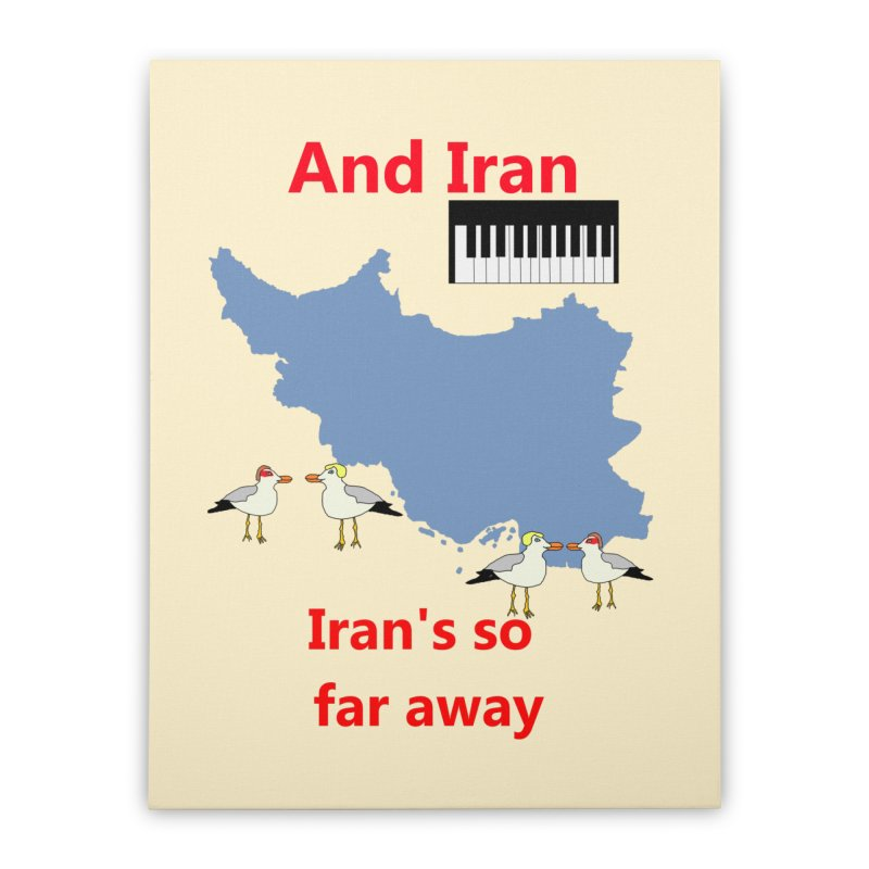 Misheard Song Lyric - IRAN Home Stretched Canvas by Birchmark