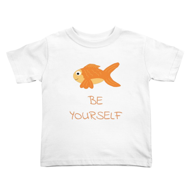 The Be Yourself Fish Kids Toddler T-Shirt by Birchmark