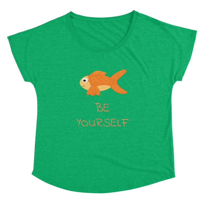 The Be Yourself Fish Women's Dolman Scoop Neck by Birchmark