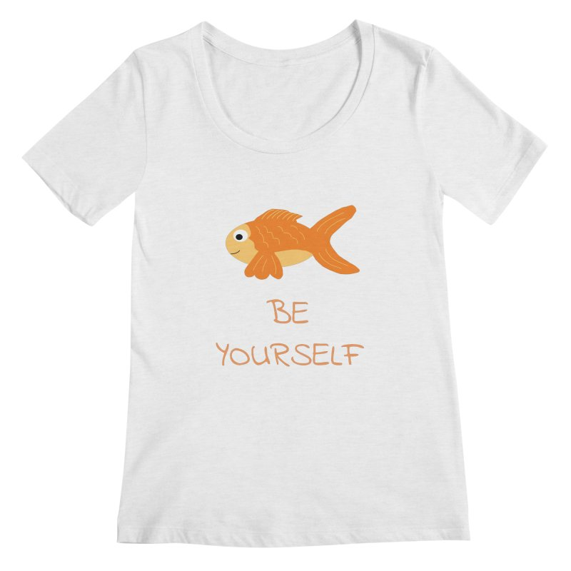 The Be Yourself Fish Women's Regular Scoop Neck by Birchmark