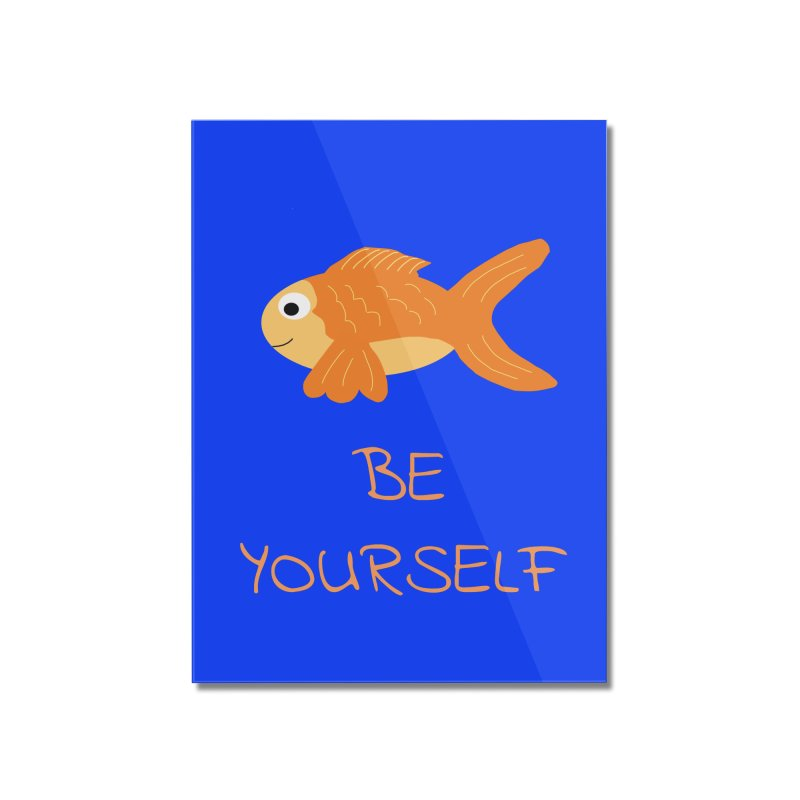 The Be Yourself Fish Home Mounted Acrylic Print by Birchmark