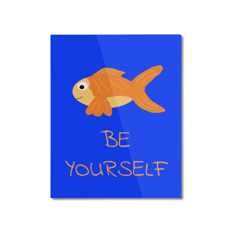 The Be Yourself Fish Home Mounted Aluminum Print by Birchmark