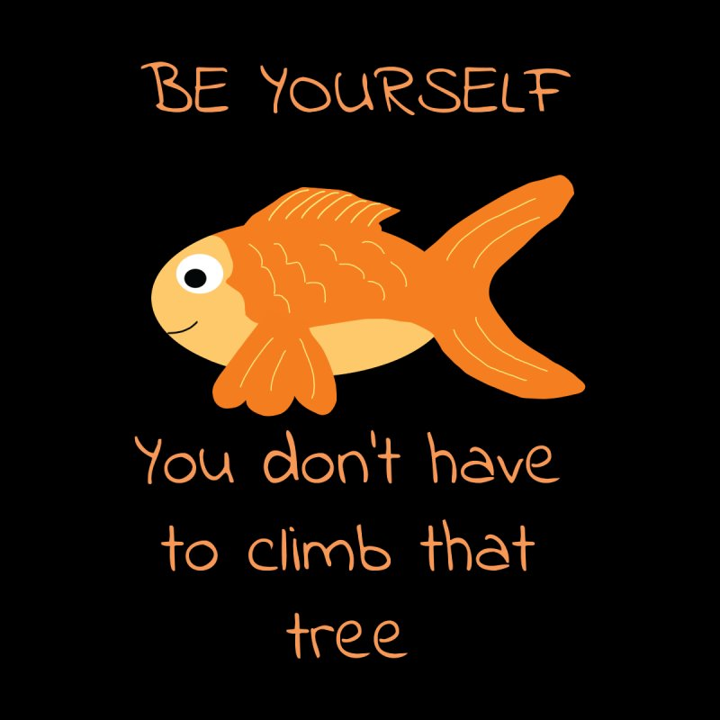 Be Yourself Fish Doesn't Climb Trees by Birchmark