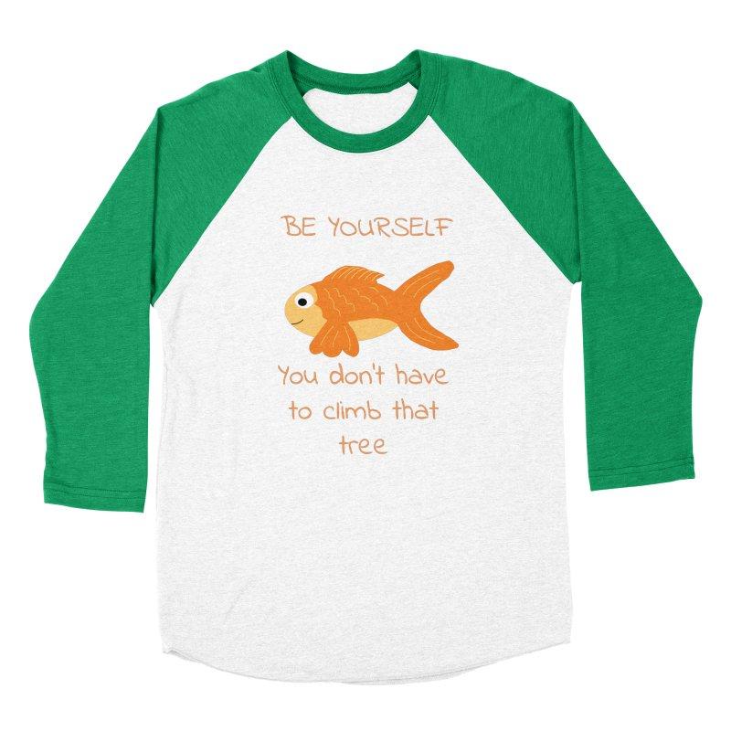 Be Yourself Fish Doesn't Climb Trees Women's Baseball Triblend Longsleeve T-Shirt by Birchmark