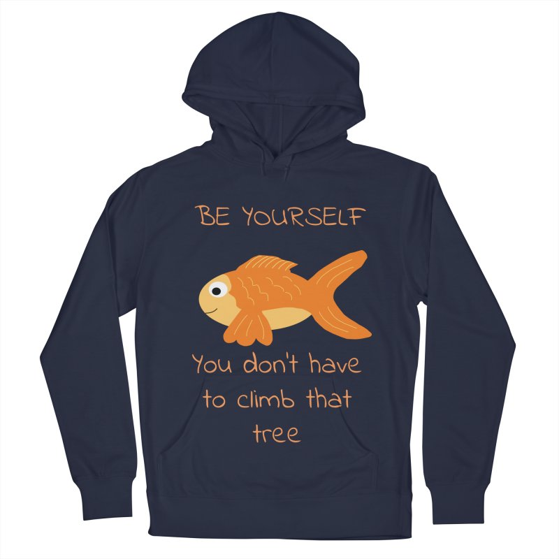 Be Yourself Fish Doesn't Climb Trees Women's French Terry Pullover Hoody by Birchmark