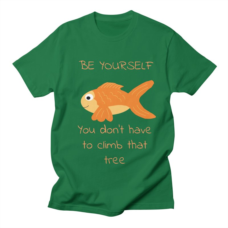 Be Yourself Fish Doesn't Climb Trees Men's Regular T-Shirt by Birchmark