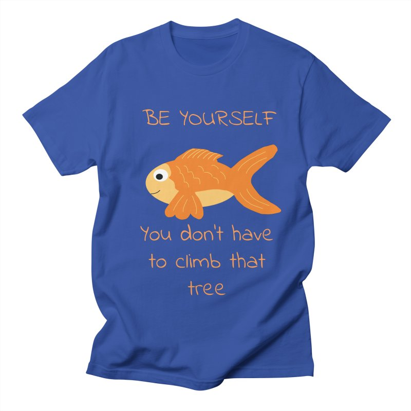 Be Yourself Fish Doesn't Climb Trees Women's Regular Unisex T-Shirt by Birchmark