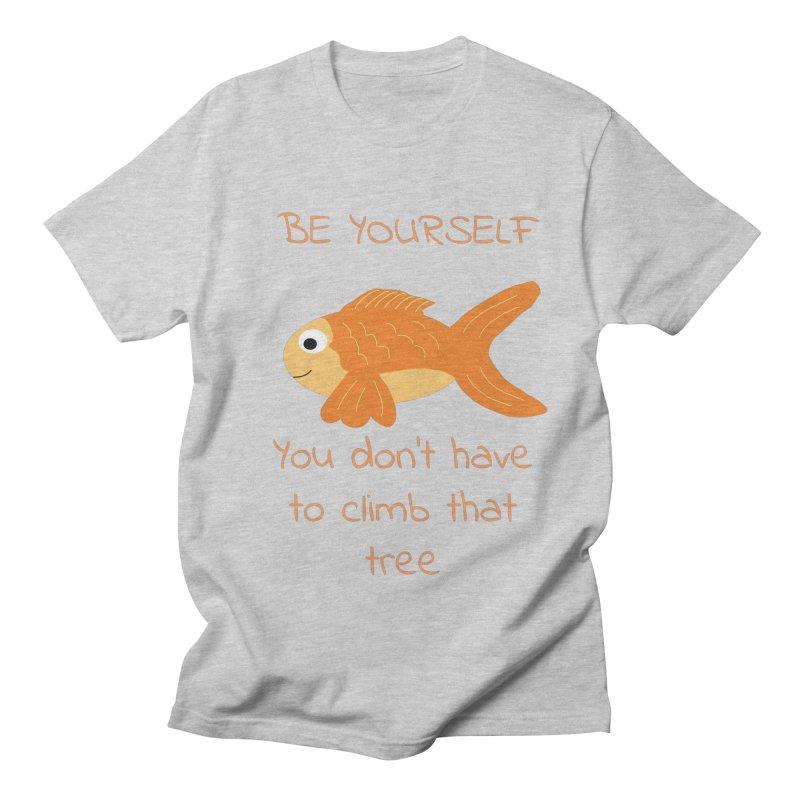 Be Yourself Fish Doesn't Climb Trees Women's Regular Unisex T-Shirt by Birchmark