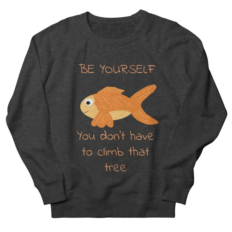 Be Yourself Fish Doesn't Climb Trees Women's French Terry Sweatshirt by Birchmark