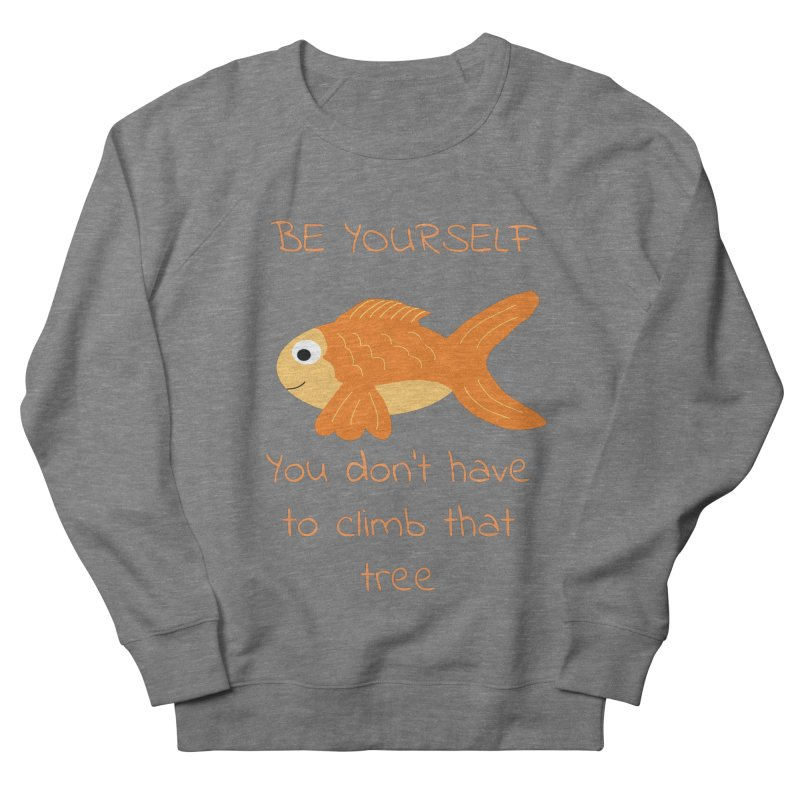 Be Yourself Fish Doesn't Climb Trees Men's French Terry Sweatshirt by Birchmark