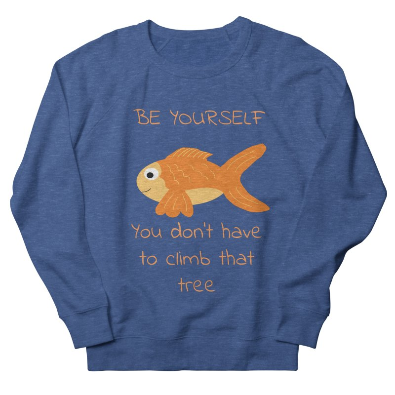 Be Yourself Fish Doesn't Climb Trees Men's Sweatshirt by Birchmark
