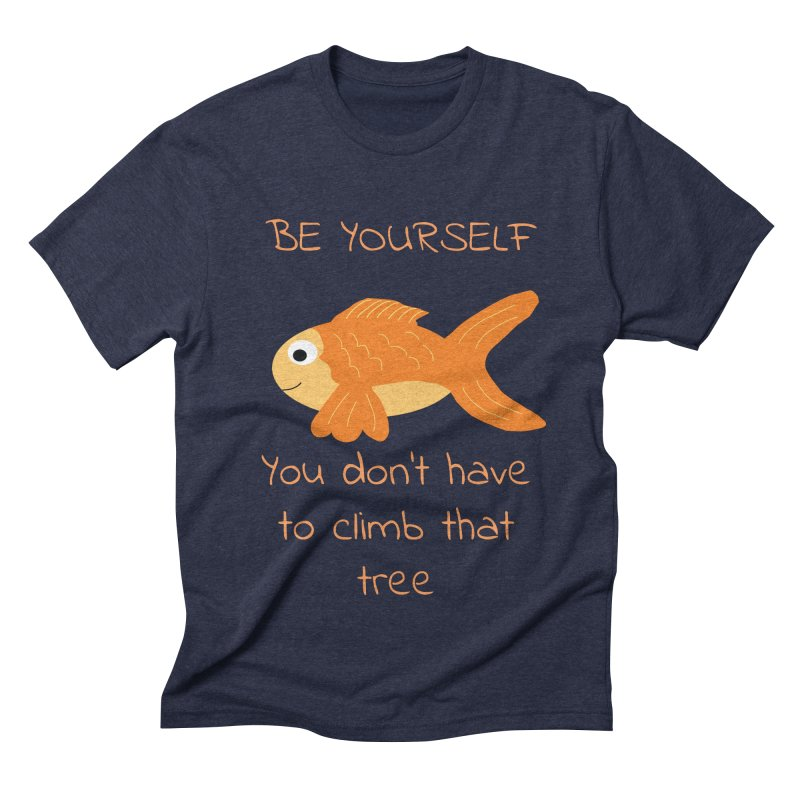 Be Yourself Fish Doesn't Climb Trees Men's Triblend T-Shirt by Birchmark