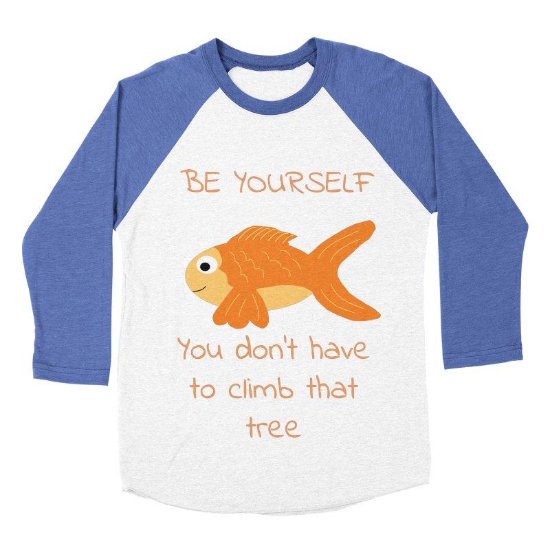 Be Yourself Fish Doesn't Climb Trees Men's Baseball Triblend Longsleeve T-Shirt by Birchmark