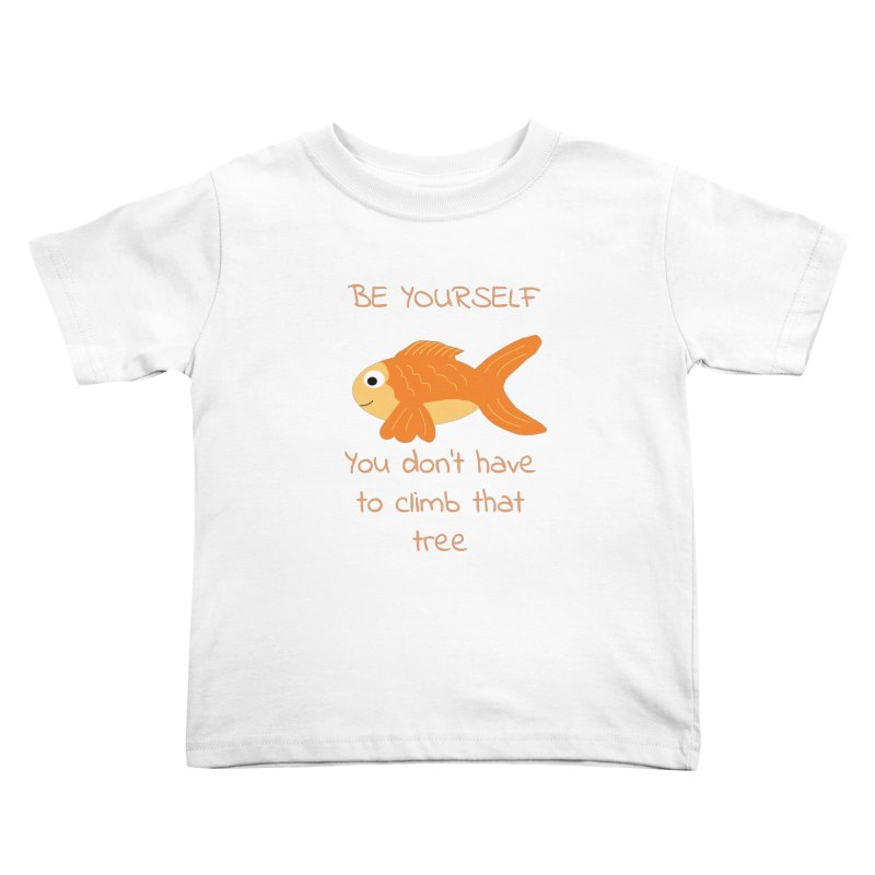 Be Yourself Fish Doesn't Climb Trees Kids Toddler T-Shirt by Birchmark