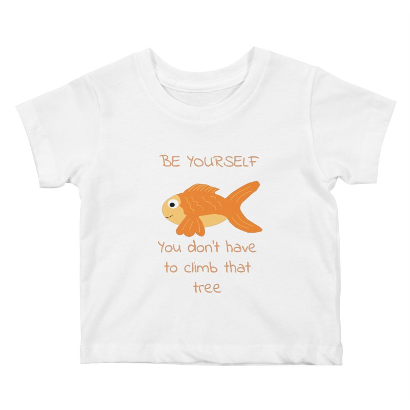 Be Yourself Fish Doesn't Climb Trees Kids Baby T-Shirt by Birchmark