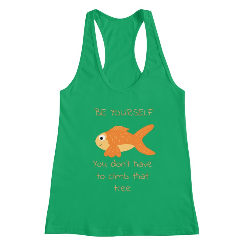 Be Yourself Fish Doesn't Climb Trees Women's Tank by Birchmark