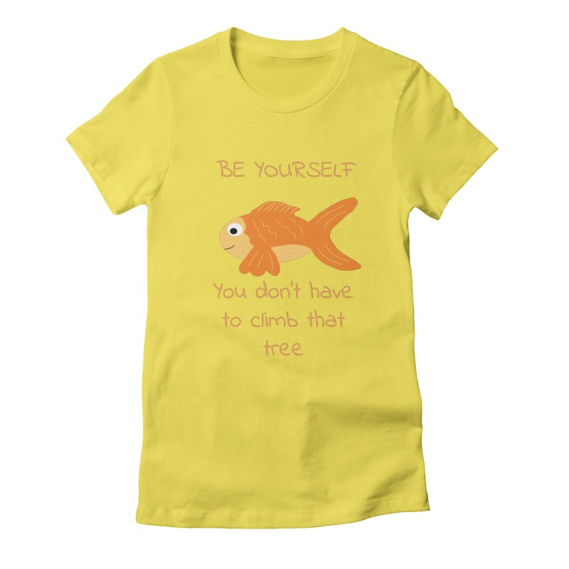 Be Yourself Fish Doesn't Climb Trees Women's T-Shirt by Birchmark