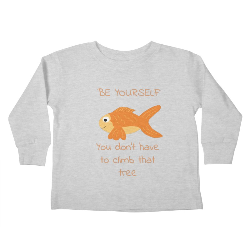 Be Yourself Fish Doesn't Climb Trees Kids Toddler Longsleeve T-Shirt by Birchmark