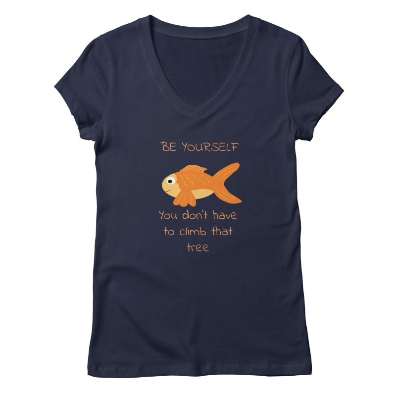 Be Yourself Fish Doesn't Climb Trees Women's Regular V-Neck by Birchmark